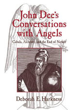 John Dee's Conversations with Angels : Cabala, Alchemy, and the End of Nature - Deborah E. Harkness