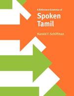 A Reference Grammar of Spoken Tamil : Reference Grammars - Harold F. Schiffman