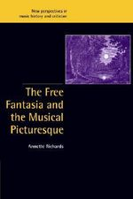 The Free Fantasia and the Musical Picturesque - Annette Richards