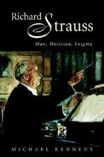Richard Strauss : Man, Musician, Enigma - Michael (Michael J.) Kennedy