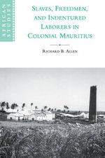 Slaves, Freedmen and Indentured Laborers in Colonial Mauritius : African Studies - Richard B. Allen