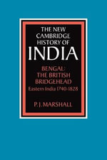 Bengal : The British Bridgehead : Eastern India 1740 - 1828 - P.J. Marshall