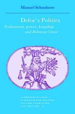 Defoe's Politics : Parliament, Power, Kingship and 'Robinson Crusoe' - Manuel Schonhorn