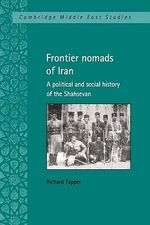 Frontier Nomads of Iran : A Political and Social History of the Shahsevan - Richard Tapper