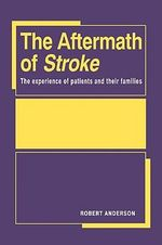 The Aftermath of Stroke : The Experience of Patients and Their Families - Robert Anderson