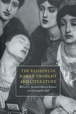The Passions in Roman Thought and Literature : A Study of Juvenal's Third Book of Satires - Susanna Morton Braund