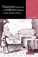 Theatrical Convention and Audience Response in Early Modern Drama - Jeremy Lopez