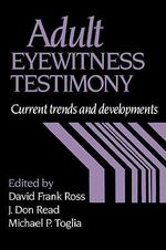 Adult Eyewitness Testimony : Current Trends and Developments
