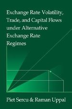 Exchange Rate Volatility, Trade, and Capital Flows Under Alternative Exchange Rate Regimes - Piet Sercu