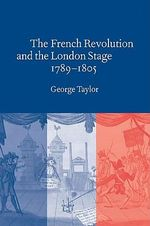 The French Revolution and the London Stage, 1789-1805 - George Taylor