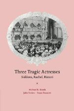 Three Tragic Actresses : Siddons, Rachel, Ristori - Michael Booth