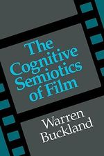 The Cognitive Semiotics of Film - Warren Buckland