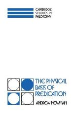 The Physical Basis of Predication : Cambridge Studies in Philosophy - Andrew Newman