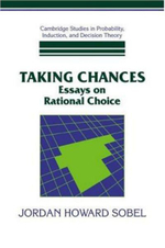 Taking Chances : Essays on Rational Choice - Jordan Howard Sobel