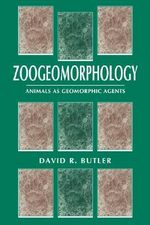 Zoogeomorphology : Animals as Geomorphic Agents - David R. Butler