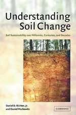 Understanding Soil Change : Soil Sustainability Over Millennia, Centuries, and Decades - Daniel D. Richter