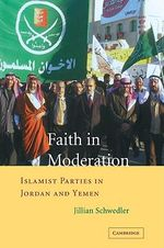 Faith in Moderation : Islamist Parties in Jordan and Yemen - Jillian Schwedler