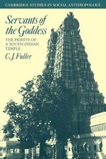 Servants of the Goddess : The Priests of a South Indian Temple - C.J. Fuller
