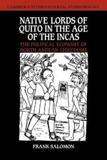 Native Lords of Quito in the Age of the Incas : The Political Economy of North Andean Chiefdoms - Frank Salomon