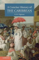 A Concise History of the Caribbean : The Cambridge Concise Histories Series - B. W. Higman