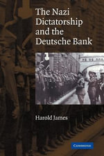 The Nazi Dictatorship and the Deutsche Bank - Harold James