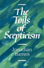 The Toils of Scepticism - Jonathan Barnes