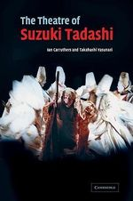 The Theatre of Suzuki Tadashi : Directors in Perspective - Ian Carruthers