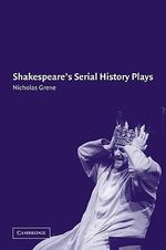 Shakespeare's Serial History Plays - Nicholas Grene