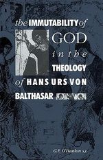 The Immutability of God in the Theology of Hans Urs Von Balthasar - Gerard F. O'Hanlon