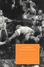 Victorian Masculinities : Manhood and Masculine Poetics in Early Victorian Literature and Art - Herbert Sussman