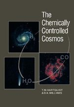 The Chemically Controlled Cosmos : Astronomical Molecules from the Big Bang to Exploding Stars - T.W. Hartquist