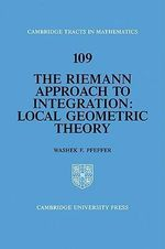 The Riemann Approach to Integration  :  Local Geometric Theory - Washek F. Pfeffer