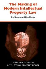 The Making of Modern Intellectual Property Law - Brad Sherman