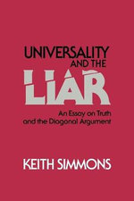 Universality and the Liar : An Essay on Truth and the Diagonal Argument - Keith Simmons