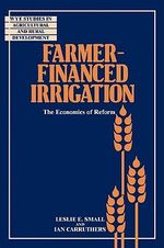 Farmer-financed Irrigation : The Economics of Reform - Leslie E. Small