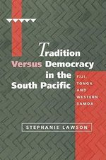 Tradition Versus Democracy in the South Pacific : Fiji, Tonga and Western Samoa - Stephanie Lawson