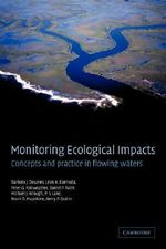 Monitoring Ecological Impacts : Concepts and Practice in Flowing Waters - Barbara J. Downes