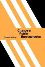 Change in Public Bureaucracies : The Science and Art of Collaborative Decision Maki... - Marshall W. Meyer