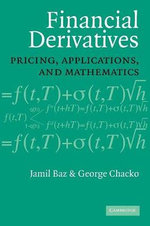 Financial Derivatives : Pricing, Applications, and Mathematics - Jamil Baz