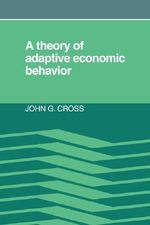 A Theory of Adaptive Economic Behavior - John G. Cross