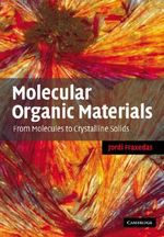 Molecular Organic Materials : From Molecules to Crystalline Solids - Jordi Fraxedas
