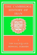 The Cambridge History of Iran : The Saljug and Mongol Periods v. 5