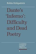 Dante's Inferno : Difficulty and Dead Poetry - Robin Kirkpatrick