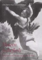 Heaven and the Flesh : Imagery of Desire from the Renaissance to the Rococo - Clive Hart