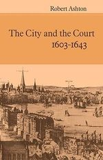 The City and the Court 1603-1643 - Robert Ashton