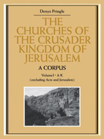 The Churches of the Crusader Kingdom of Jerusalem :  A Corpus: Volume 1, A-K (Excluding Acre and Jerusalem) - Denys Pringle