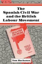 The Spanish Civil War and the British Labour Movement - Tom Buchanan