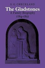 The Gladstones : A Family Biography 1764 - 1851 - S. G. Checkland