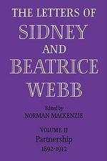 The Letters of Sidney and Beatrice Webb : Volume 2, Partnership 1892-1912: Partnership 1892 - 1912 v. 2 - Webb
