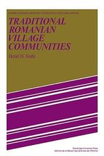 Traditional Romanian Village Communities : The Transition from the Communal to the Capitalist Mode of Production in the Danube Region - Henri H. Stahl